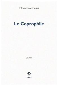 Le Coprophile, de Thomas Hairmont (Ed. P.O.L.)